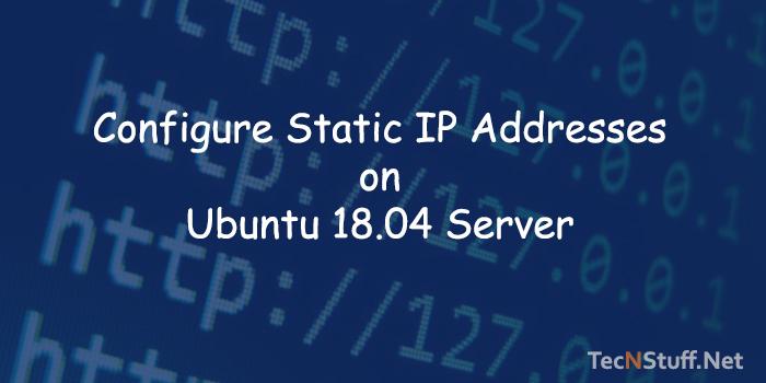 Configure Static IP Addresses on Ubuntu 18.04 Server