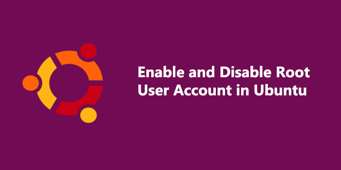 How to Enable and Disable Root User Account in Ubuntu
