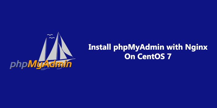 How to Install phpMyAdmin with Nginx on CentOS 7