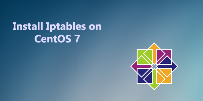 How to Install Iptables on CentOS 7 Server