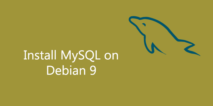 How to Install MySQL on Debian 9