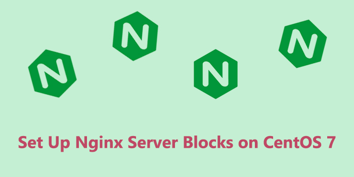 How to Set Up Nginx Server Blocks on CentOS 7