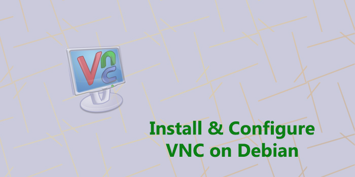 How to Install and Configure VNC on Debian 9