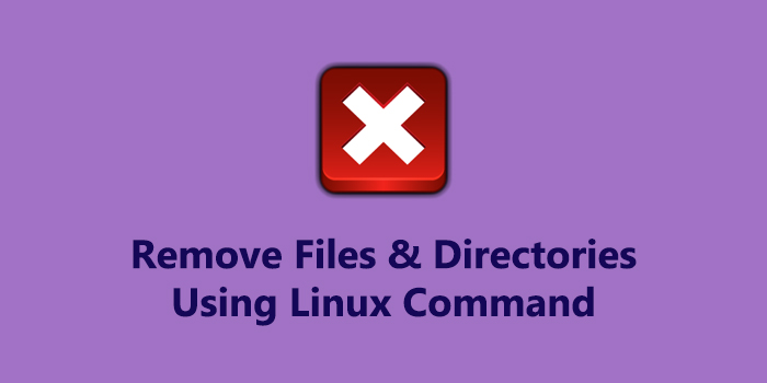 Remove Files and Directories using Linux Command