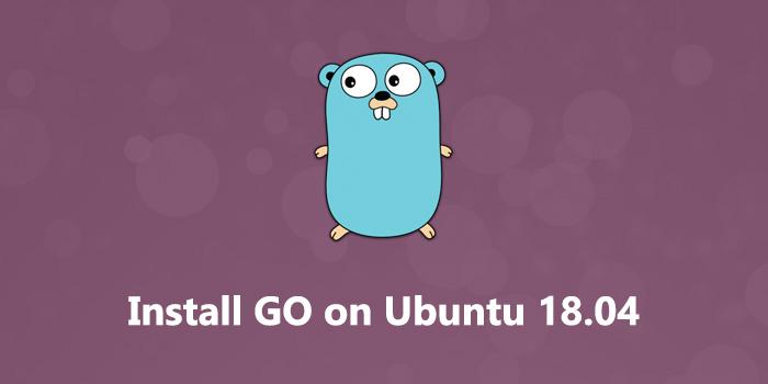 How to Install Go on Ubuntu 18.04