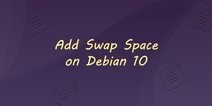 How to Add Swap Space on Debian 10 Linux