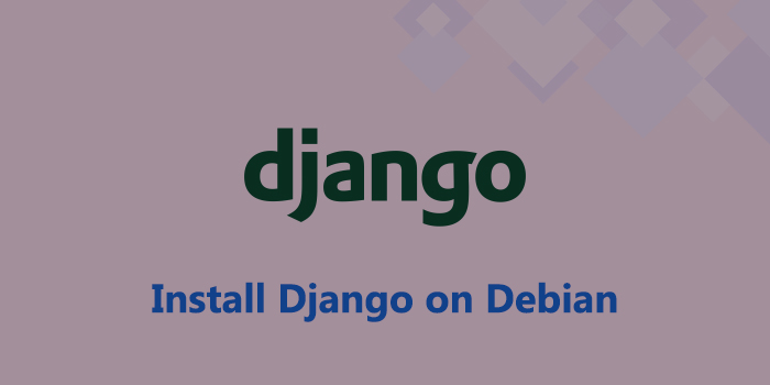 How to Install Django on Debian 9
