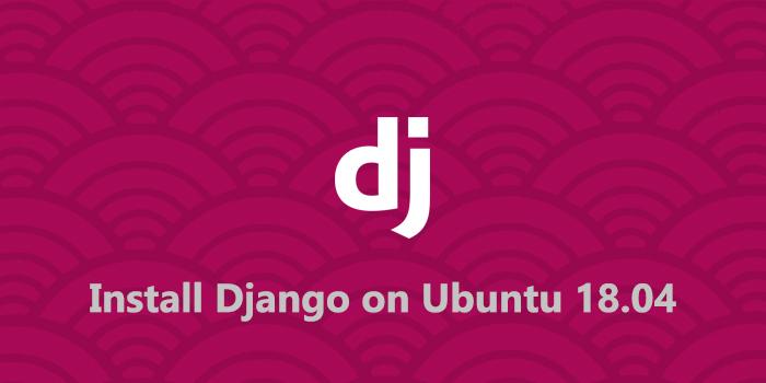 How to Install Django on Ubuntu 18.04