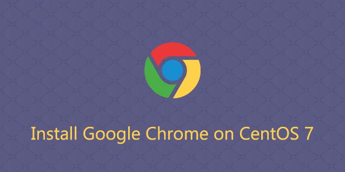 How to Install Google Chrome on CentOS 7