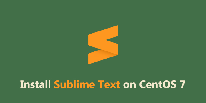 How to Install Sublime Text 3 on CentOS 7