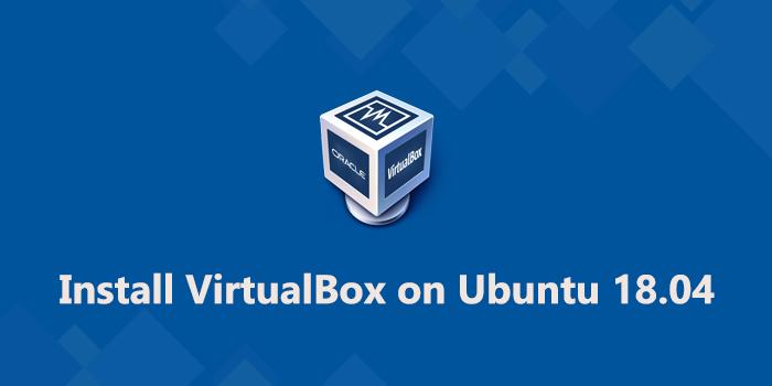 How to Install VirtualBox on Ubuntu 18.04
