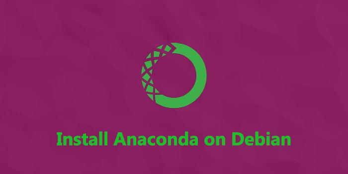 How to Install Anaconda on Debian 10