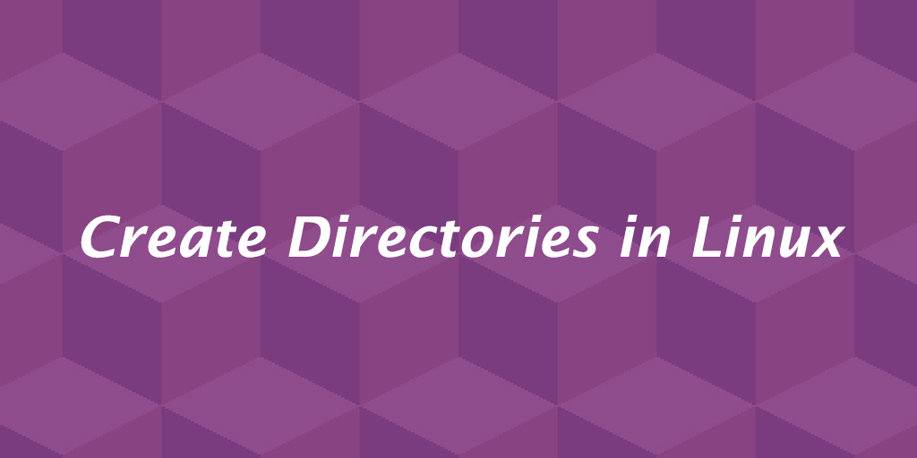 How to Create Directories in Linux (mkdir Command)