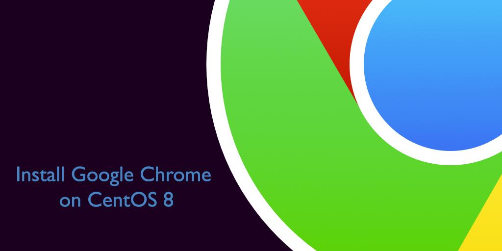 How to Install Google Chrome Web Browser on CentOS 8