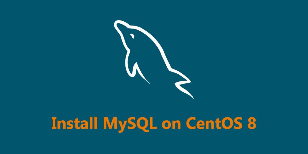 How to Install MySQL on CentOS 8