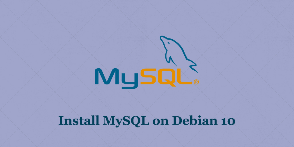 How to Install MySQL on Debian 10 Linux