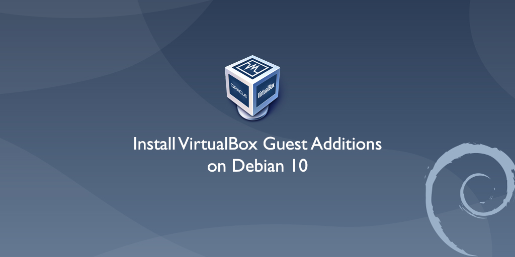 How to Install VirtualBox Guest Additions on Debian 10