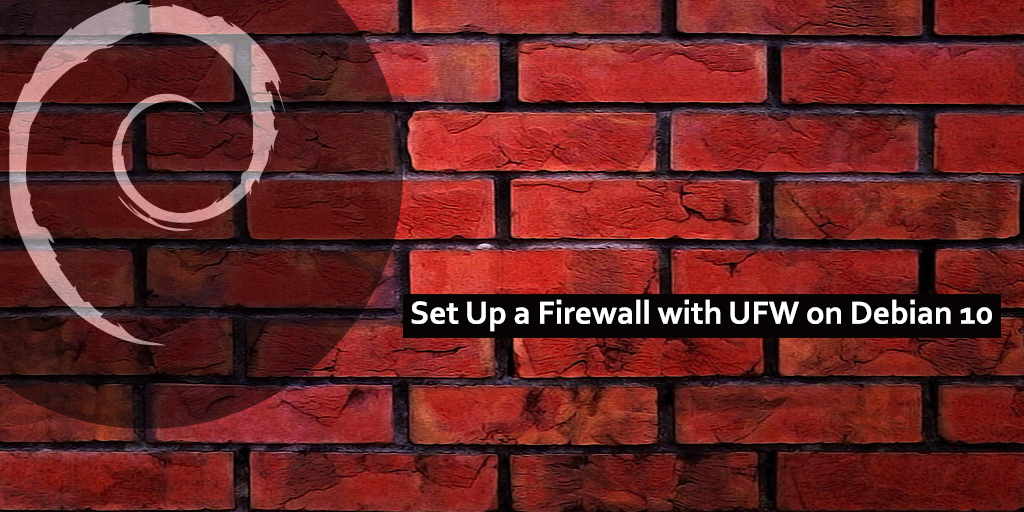 How to Set Up a Firewall with UFW on Debian 10