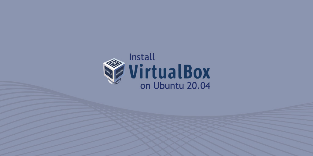 How to Install VirtualBox on Ubuntu 20.04