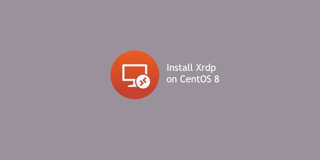 How to Install Xrdp Server (Remote Desktop) on CentOS 8