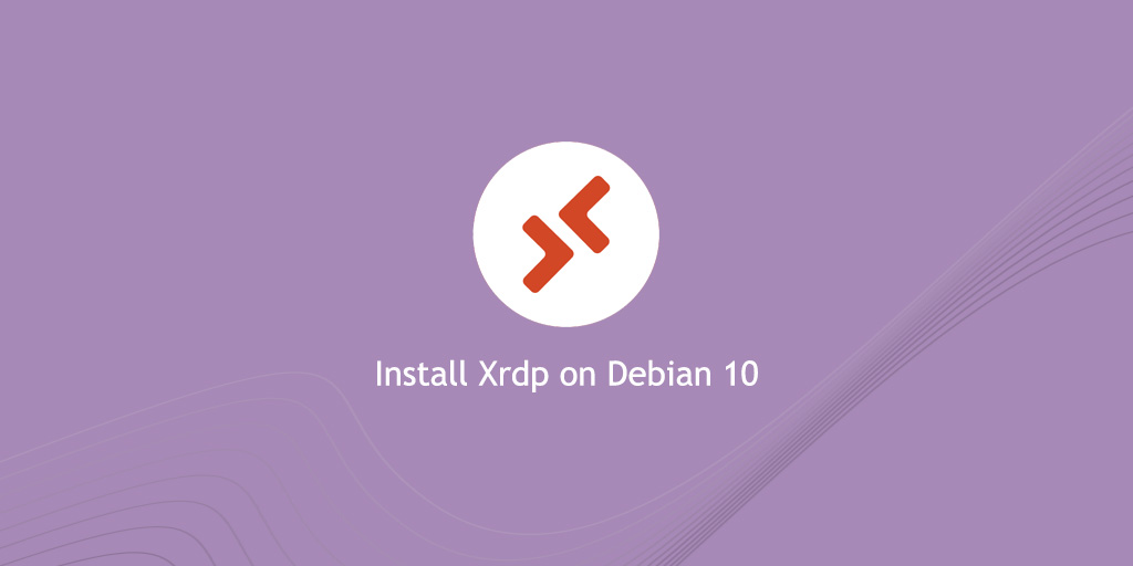 How to Install Xrdp Server (Remote Desktop) on Debian 10
