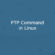 How to Use Linux FTP Command to Transfer Files