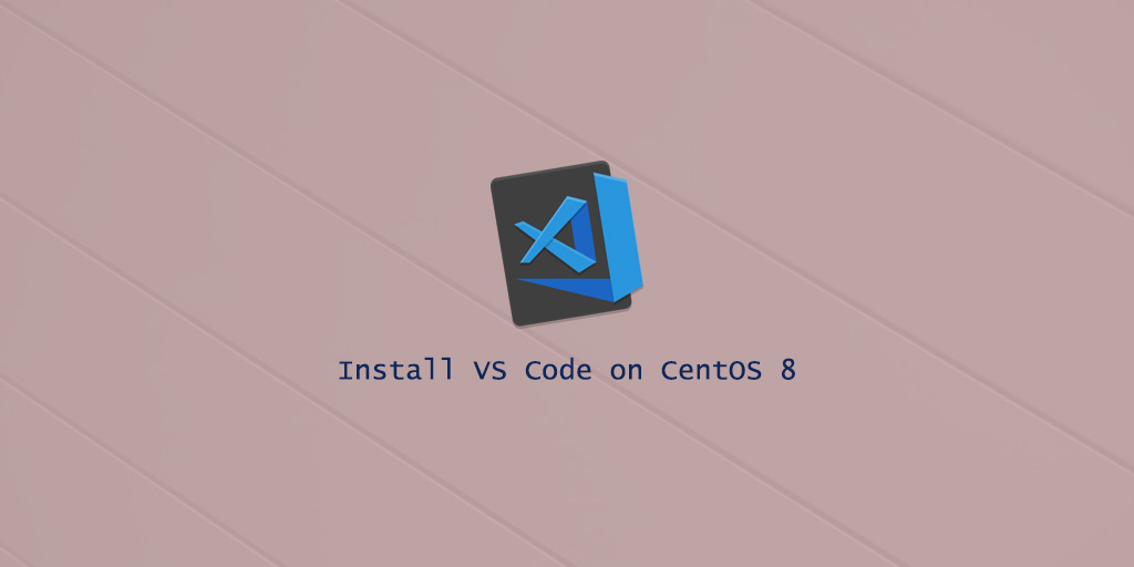 How to Install Visual Studio Code on CentOS 8