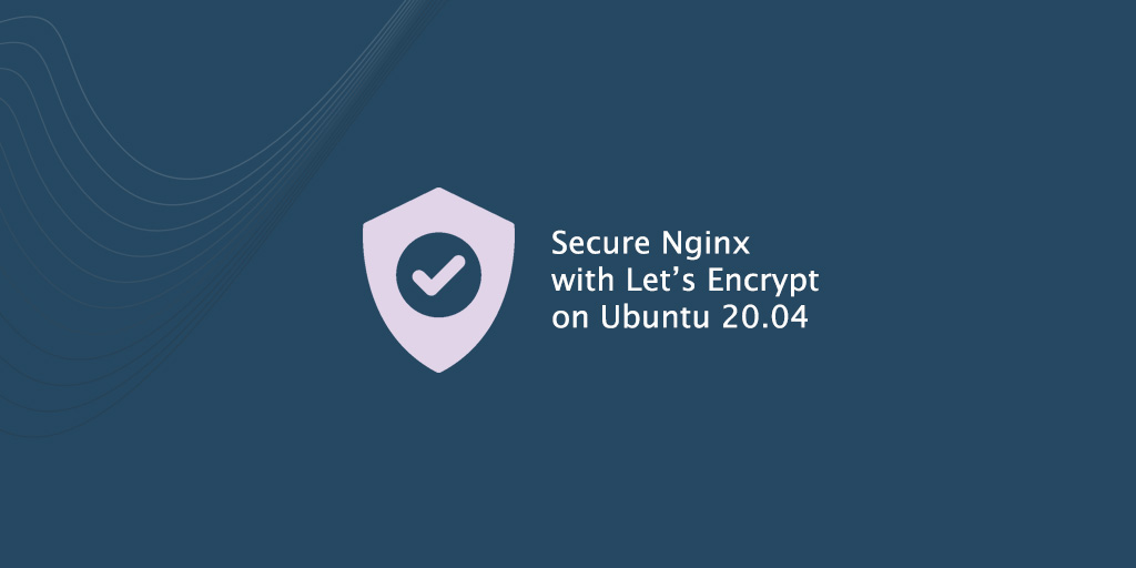 Secure Nginx with Let's Encrypt on Ubuntu 20.04