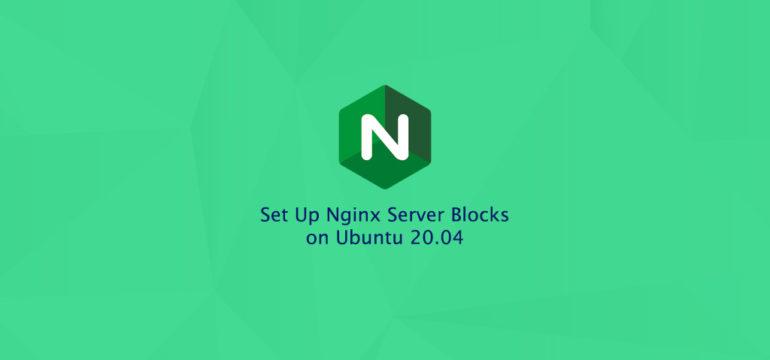 How to Set Up Nginx Server Blocks on Ubuntu 20.04