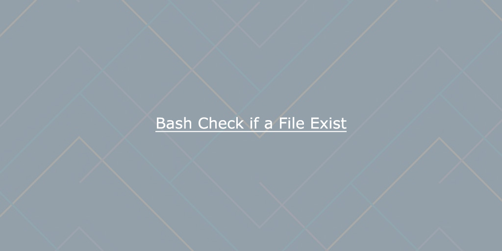 How to Check if a File or Directory Exists in Bash