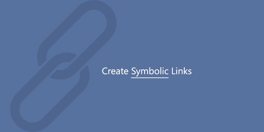 How to Create Symbolic Links