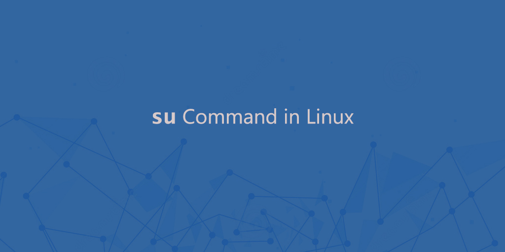 Su Command in Linux (Switch User)