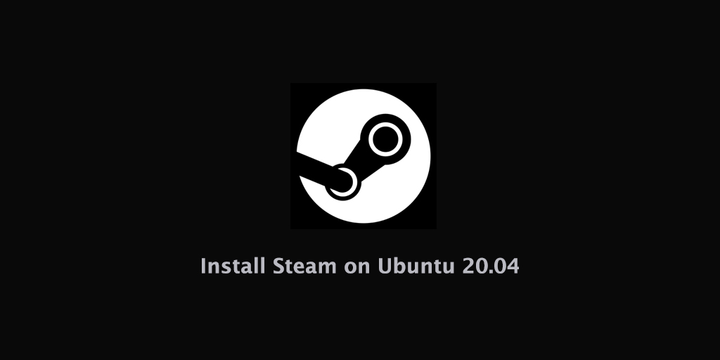How to Install Steam on Ubuntu 20.04