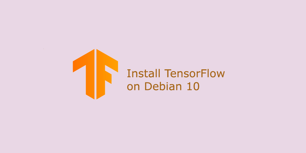 How to Install TensorFlow on Debian 10