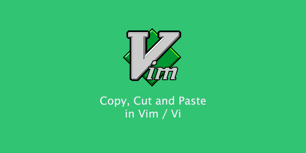 How to Copy, Cut and Paste in Vim / Vi