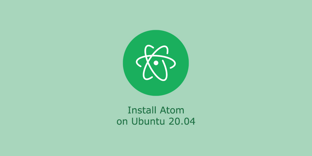 How to Install Atom Text Editor on Ubuntu 20.04