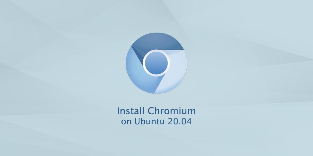 How to Install Chromium Web Browser on Ubuntu 20.04