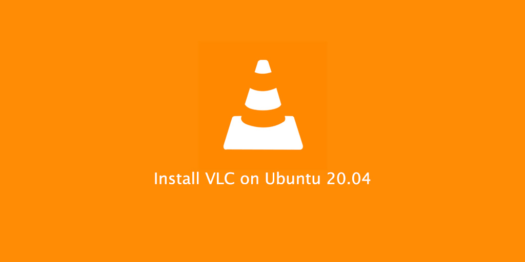 How to Install VLC Media Player on Ubuntu 20.04