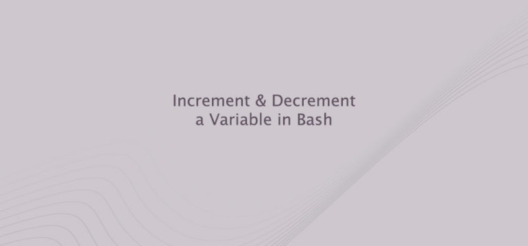Increment & Decrement a Variable in Bash