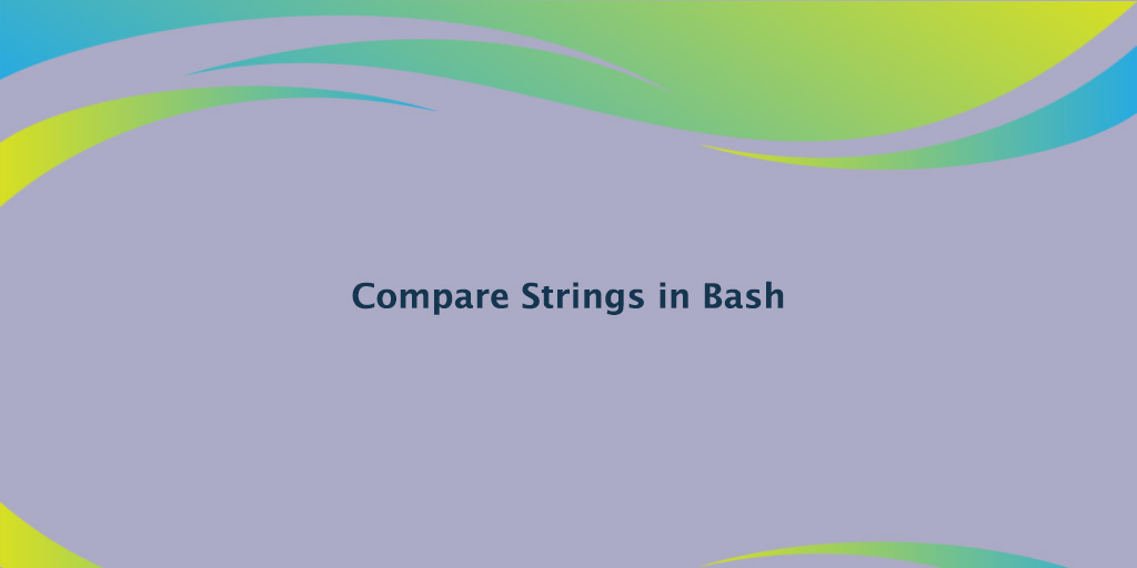 How to Compare Strings in Bash