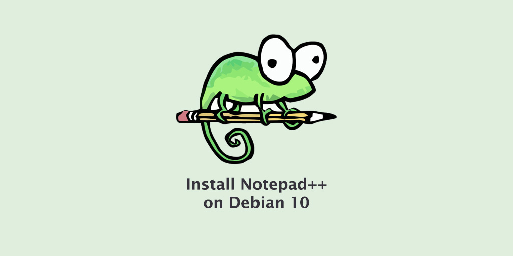 How to Install Notepad++ on Debian 10