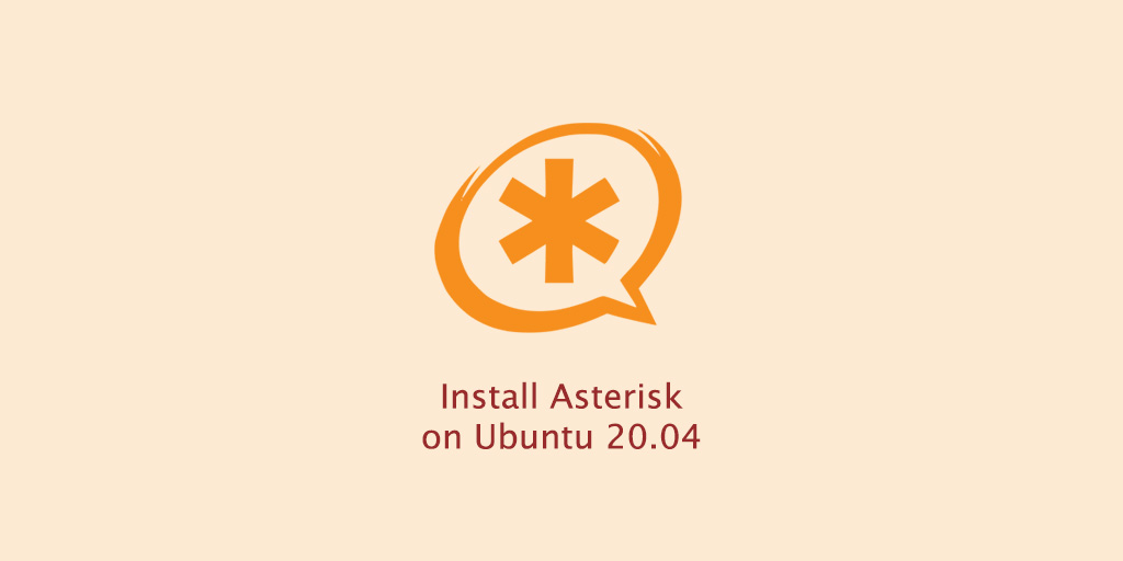 How to Install Asterisk on Ubuntu 20.04