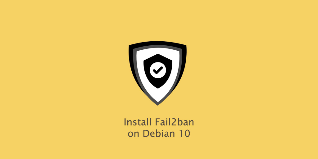 How to Install and Configure Fail2ban on Debian 10
