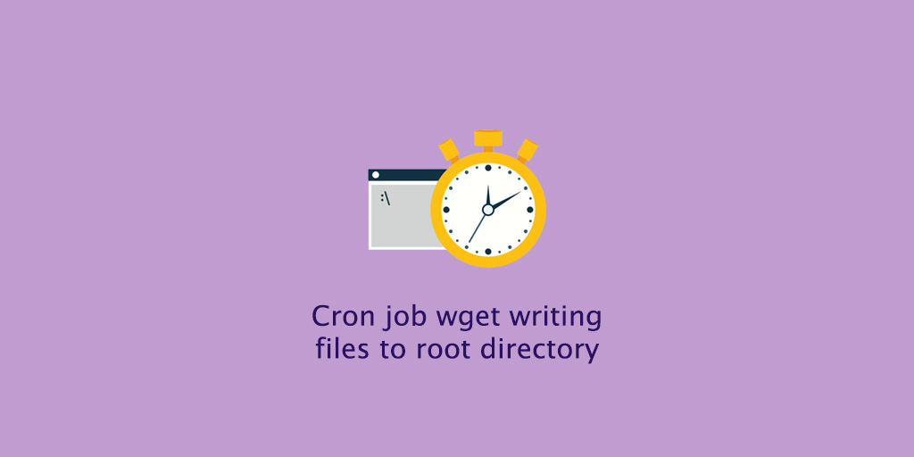 [Resolved] Cron job wget writing files to root directory
